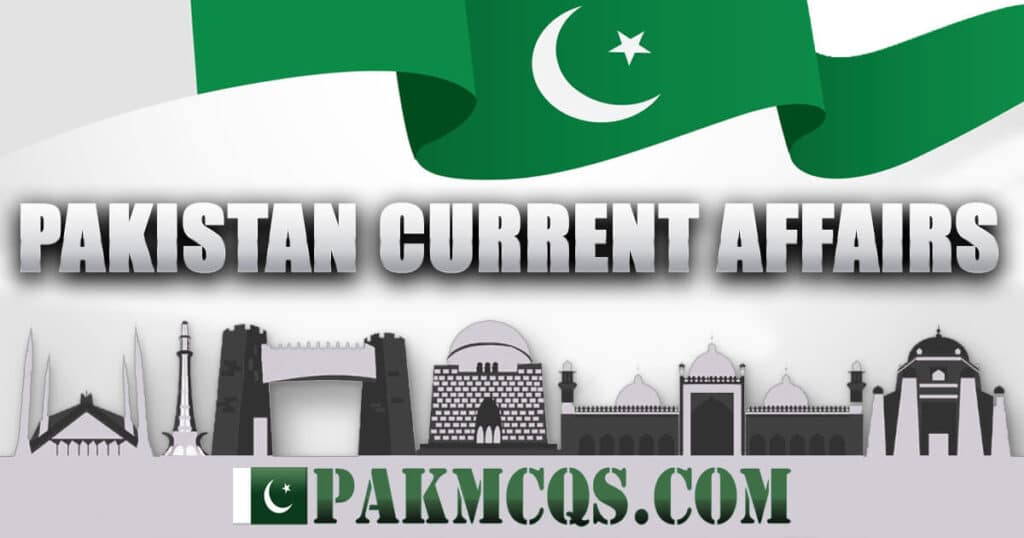 Pakistan Current Affairs MCQs for Preparation - PakMcqs