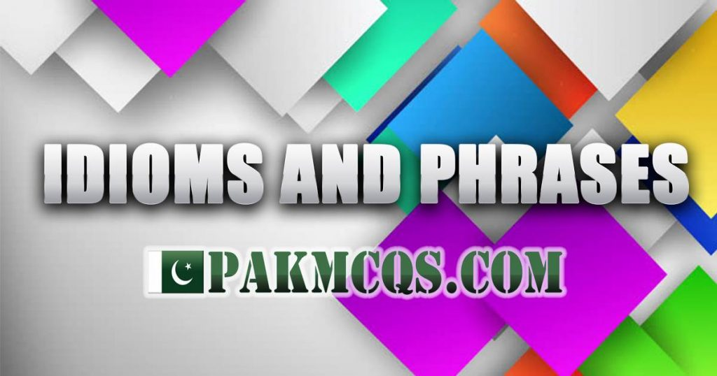Idioms and Phrases Mcqs, PakMcqs, Enlish Mcqs