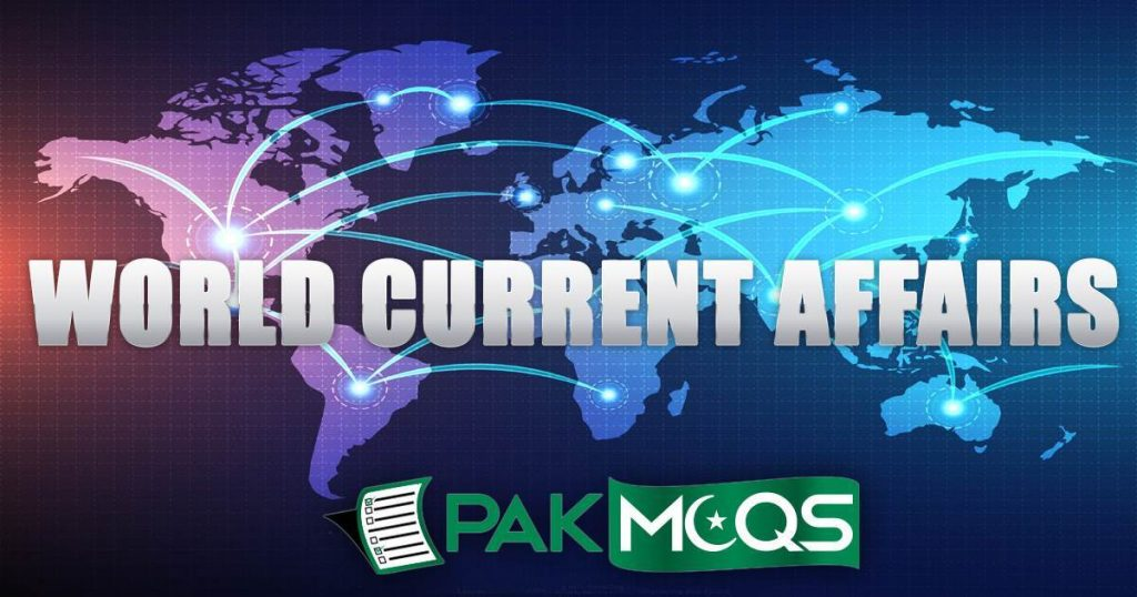 World Current Affairs Mcqs for NTS TEST, FPSC TEST and PMS CSS