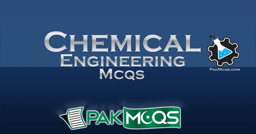 CHEMICAL ENGINEERING Mcqs - PakMcqs