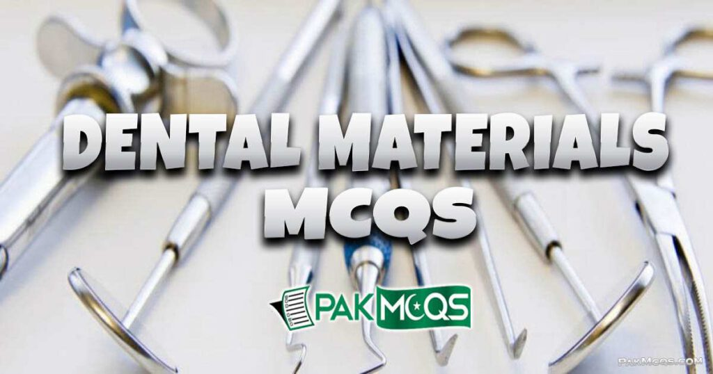 Dental Materials Mcqs for preparation - PakMcqs
