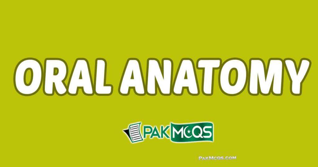 Oral Anatomy Mcqs for Preparation - PakMcqs