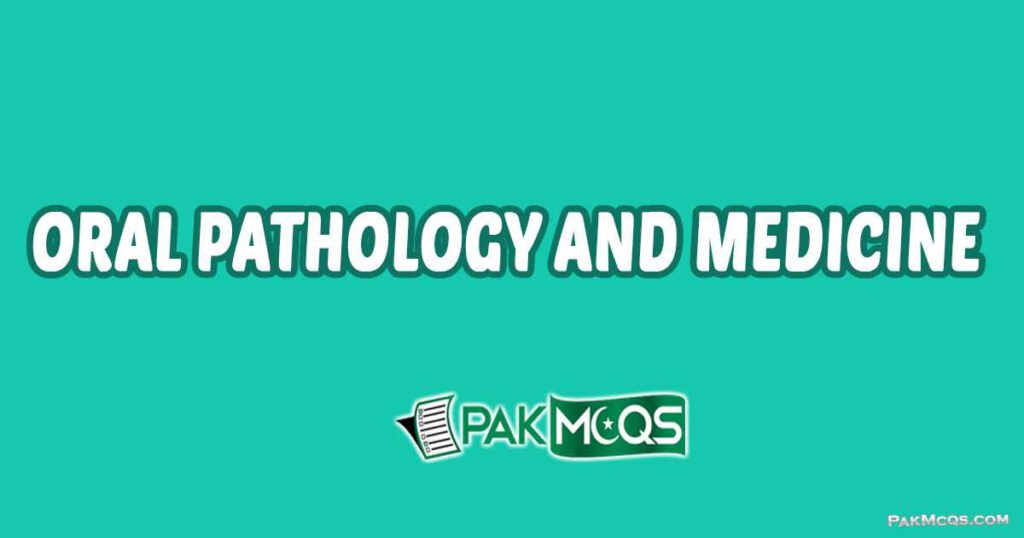 Oral Pathology and Medicine Mcqs for preparation