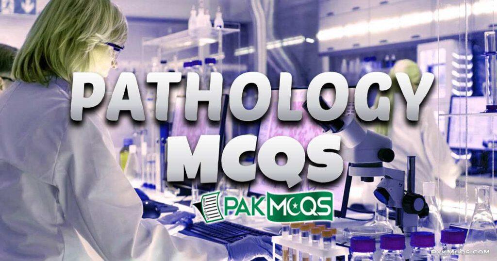 Pathology Mcqs for preparation - PakMcqs