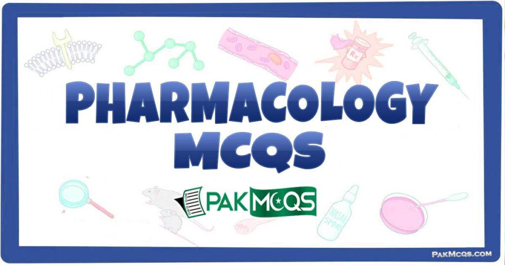 Pharmacology Mcqs for preparation - PakMcqs