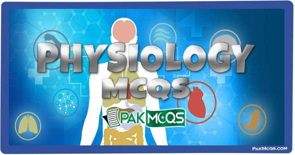 Physiology Mcqs for preparation - PakMcqs