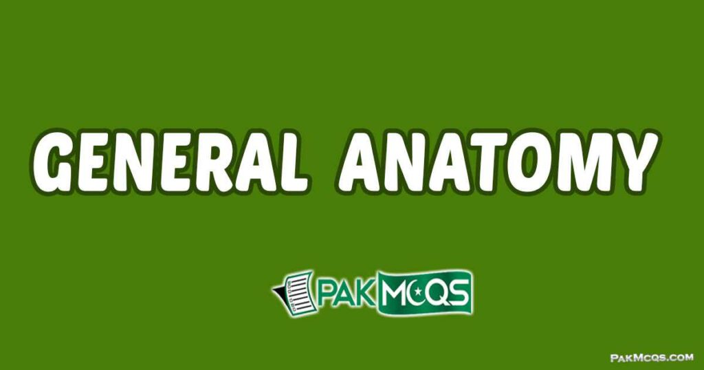 General Anatomy Mcqs for preparation.