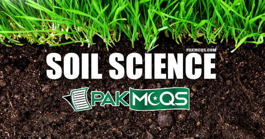 Soil Science Mcqs for Preparation of FPSC, KPPSC, PPSC , SPSC, BPSC, NTS OTS ETEA and other tests.