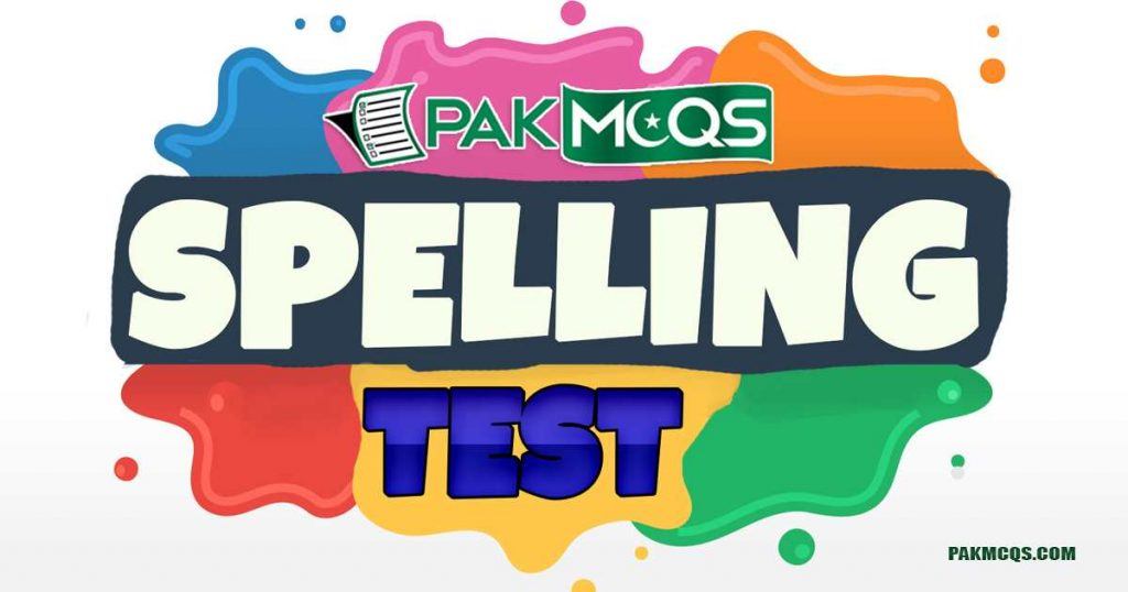Spelling Test Mcqs Mcqs for Preparation of Kppsc, Fpsc, Nts, Ppsc, etea and other test.
